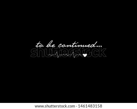 To be continued Slogan,  t shirt graphic design, vector artistic illustration graphic style, vector, poster