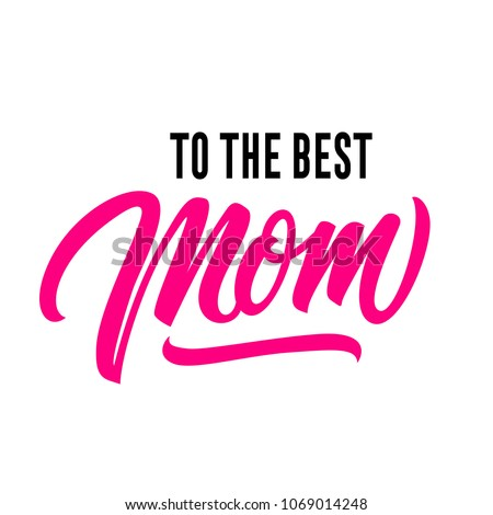 To best mom lettering. Modern inscription with underlining. Handwritten text, calligraphy. Can be used for greeting cards, posters and leaflets #1069014248