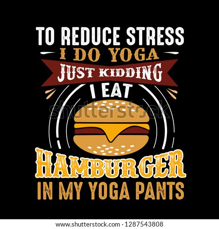 269fe2f043 To reduce Stress I do Yoga, Just Kidding I eat Hamburger in Yoga pants