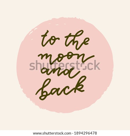 To The Moon And Back vector hand drawn Valentines Day quote card. Boho style love logo, badge, postcard, photo overlay, greeting card, T-shirt print in retro style. Vintage calligraphic illustration