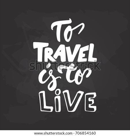 To travel is to live - adventure hand drawn lettering quote in white color on the black chalkboard background. Fun ink calligraphy inscription
