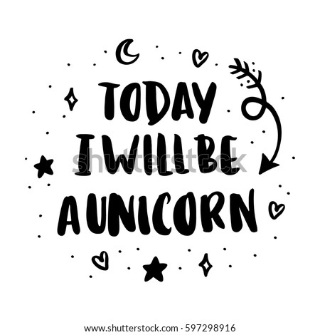 today i will be a unicorn the