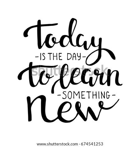 today is the day to learn