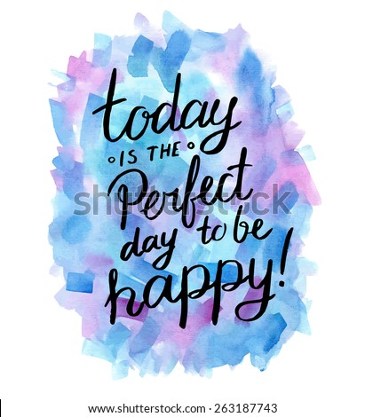 Stock Photo Today is the perfect day to be happy! Inspiration hand drawn quote.