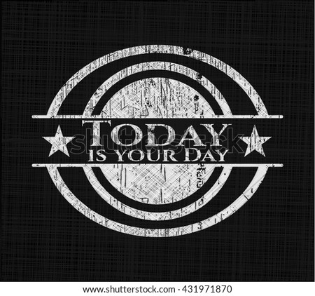 Today is your Day chalkboard emblem