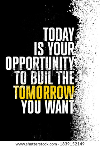 Today Is Your Opportunity To Build The Tomorrow You Want. Inspiring Textured Typography Motivation Quote Illustration. Foto stock ©