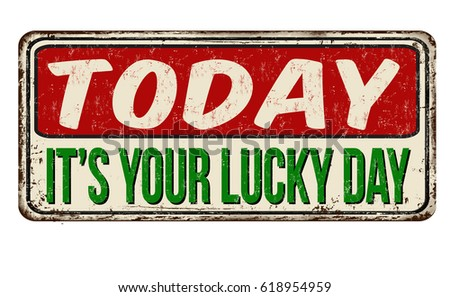 Today it's your lucky day vintage rusty metal sign on a white background, vector illustration Stock photo ©