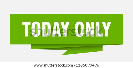 today only sign. today only paper origami speech bubble. today only tag. today only banner