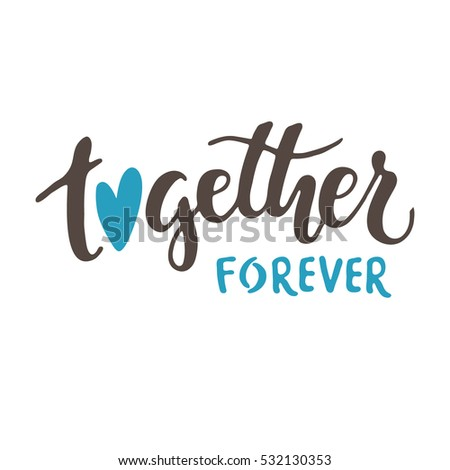 Together forever. Brush hand drawn phrase isolated on white background.