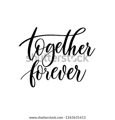 Together  forever - Vector  handwritten lettering. Hand drawn brush style modern calligraphy.
