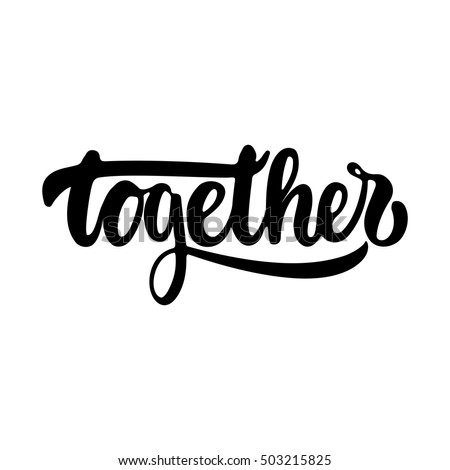 Together - hand drawn lettering phrase isolated on the white background. Fun brush ink inscription for photo overlays, greeting card or t-shirt print, poster design