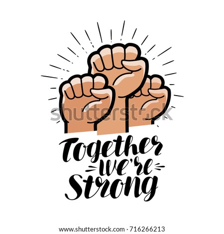 Together we're strong, lettering. Raised fist, community symbol. Vector illustration