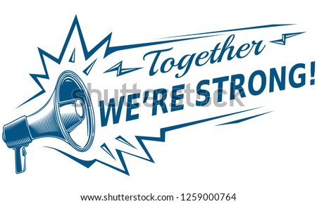 Together we're strong - motivation sign with megaphone