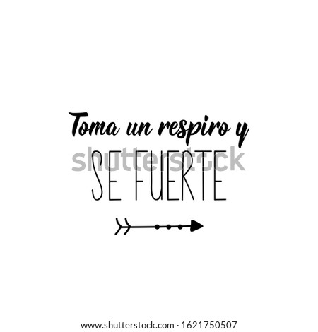 Toma un respiro y se fuerte. Lettering. Translation from Spanish - Take a breath and be strong. Element for flyers, banner and posters. Modern calligraphy