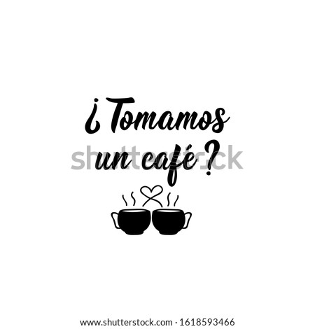 Tomamos un cafe. Lettering. Translation from Spanish - Do we have coffee. Element for flyers, banner and posters. Modern calligraphy
