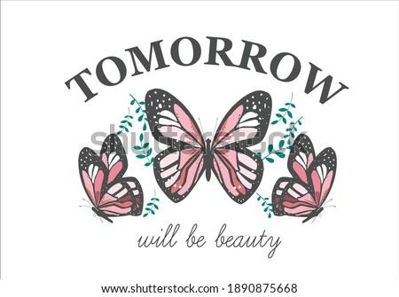 tomorrow will be beauty butterflies and Monarch Butterfliesquote flower design margarita  mariposa stationery,mug,t shirt,phone case fashion slogan  style spring summer sticker Tawny Orange Monarch