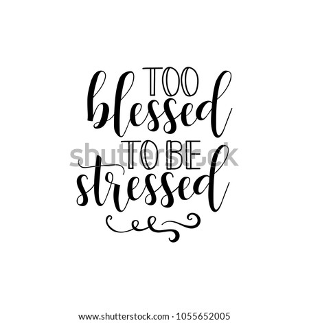 Too Blessed To Be Stressed. Mother's Day hand lettering for greeting cards, posters. t-shirt and other, vector illustration.
