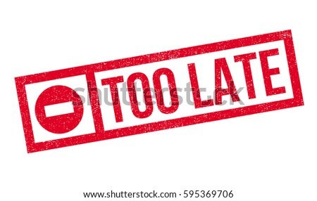 too late rubber stamp
