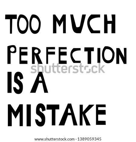 too much perfection is a mistake modern fashion slogan for t-shirt and apparels tee graphic vector print.Motivational typography for wallpaper,poster