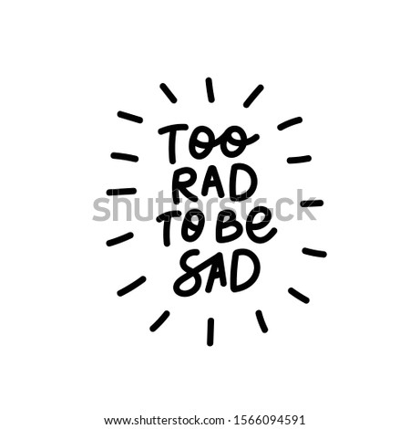 Too rad to be sad enjoy quote lettering. Calligraphy inspiration graphic design typography element. Hand written postcard. Cute simple black vector sign letters flourishes point Zdjęcia stock ©