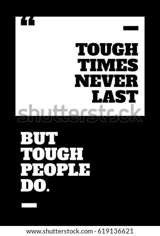 tough times never last  but