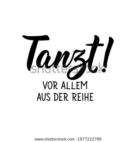 Translation from German: Dance. Especially out of line. Modern vector brush calligraphy. Ink illustration. Perfect design for greeting cards, posters, t-shirts, banners. ストックフォト ©