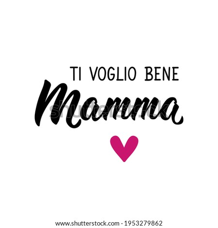 Translation from Italian: I love you mom. Vector illustration. Lettering. Ink illustration. Ti voglio bene Mamma Stockfoto ©