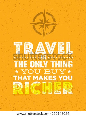 travel is the only thing you
