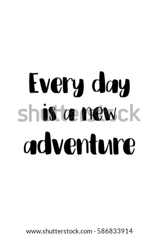 Travel life style inspiration quotes lettering. Motivational quote calligraphy. Everyday is a new adventure.