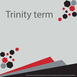 Trinity term is the third and final term of the academic year at the University of Oxford.