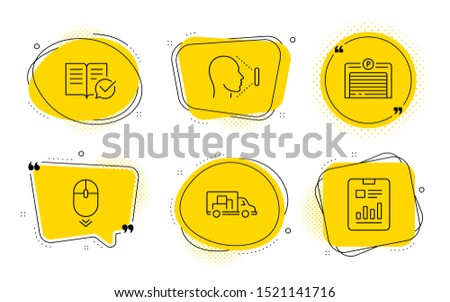Truck transport, Approved documentation and Report document signs. Chat bubbles. Parking garage, Scroll down and Face id line icons set. Automatic door, Mouse swipe, Identification system. Vector