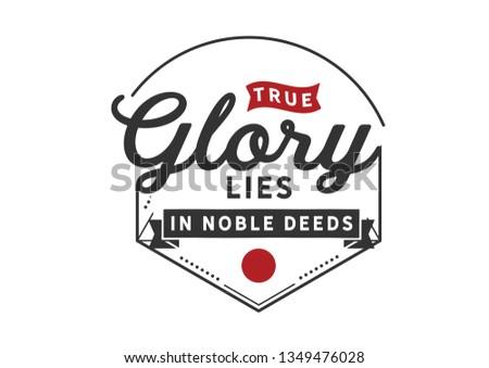 true glory lies in noble deeds