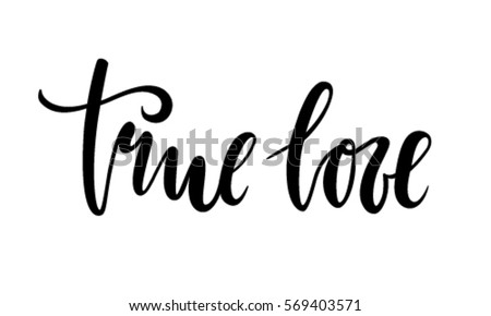 true love. beautiful Hand drawn lettering isolated on white background. design holiday greeting card and invitation of the wedding, Valentine's day, Happy love day, mother day, birthday. I love you