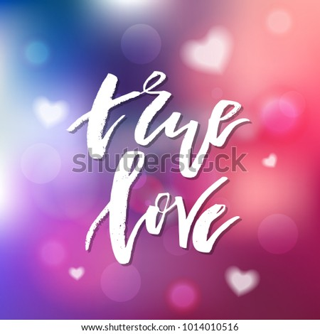 True Love - Calligraphy for invitation, greeting card, prints, posters. Hand drawn typographic inscription, lettering design. Vector Happy Valentines day holidays quote.