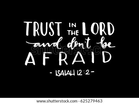 Trust In The Lord and Don't Be Afraid. Hand Lettered Quote. Bible Verse. Modern Calligraphy