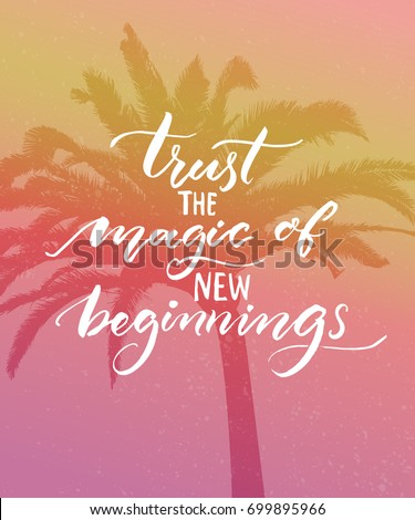 Trust the magic of new beginnings. Inspirational quote. Modern calligraphy on pink vintage background. Encouraging quote about start
