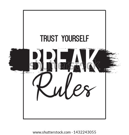 Trust Yourself Break Rules with brush Fashion Slogan for T-shirt and apparels graphic vector Print.