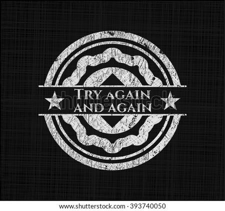Try again and again chalk emblem written on a blackboard