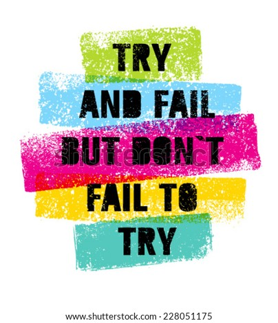 try and fail but don t fail t