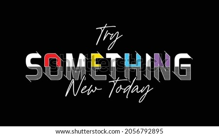 try something new today quote