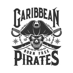 Tshirt print with pirate skull in cocked hat and crossed sabers. Vector mascot, apparel T shirt print design with typography born free. Caribbean scary Jolly roger monochrome isolated emblem or label