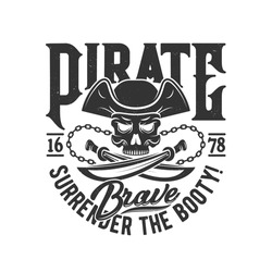 Tshirt print with pirate skull in cocked hat and crossed sabers with chain. Vector mascot apparel T shirt design with typography surrender the booty. Jolly roger skull print, isolated emblem or label