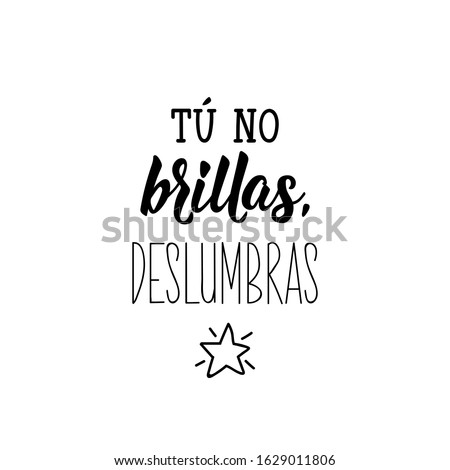 Tu no brillas, deslumbras. Lettering. Translation from Spanish -You don't shine, you dazzle. Element for flyers, banner and posters. Modern calligraphy Foto stock ©