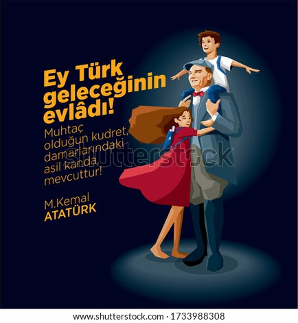 """Turksih student child hugging to first presidet of Turkey. Vector illustration on the letter """"Hey Turk future of Son! You need power, in your veinsin noble blood, available!"""
