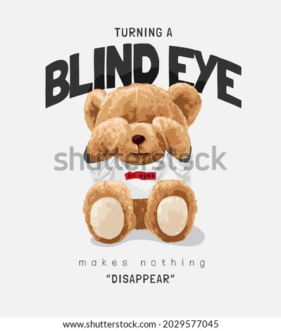 turning a blind eye slogan with bear doll in t shirt covering eye vector illustration