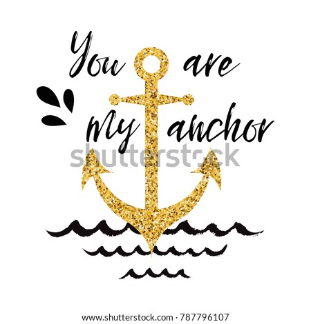 Typographic banner with phrase You are my anchor decorated golden anchor, seashells, wave. Love, St. Valentines day card, wedding, date, birthday Vector hand drawn design element for logo, icon, print