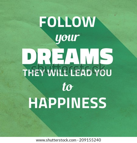 follow your dreams essay Following your dreams essay examples  having the courage to follow your dreams 484 words 1 page staying positive and following your dreams in the face of.
