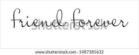 Typography, Lettering, Handwritten, vector for greeting. Handwritten phrase of friend forever.
