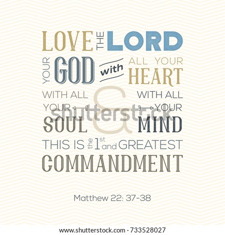 typography of bible quote for print or use as poster about  love god with all heart, soul, mind from Matthew on zigzag background
