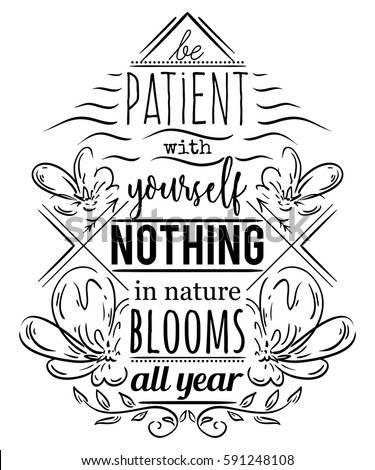 Typography poster with hand drawn elements. Inspirational quote. Be patient with yourself nothing in nature blooms all year. Concept design for t-shirt, print, card. Vintage vector illustration